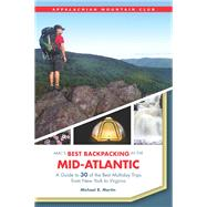 AMC's Best Backpacking in the Mid-Atlantic A Guide to 30 of the Best Multiday Trips from New York to Virginia by Martin, Michael, 9781934028865