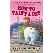 How to Paint a Cat by Hale, Rebecca M., 9780425258866