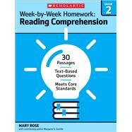 Week-by-Week Homework: Reading Comprehension Grade 2 30 Passages ? Text-based Questions ? Meets Core Standards by Rose, Mary; Rose, Mary C.; Gentile, Margaret S.; Sheldon, Ann Sullivan; Rose, Mary C, 9780545668866