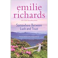 Somewhere Between Luck and Trust by Richards, Emilie, 9780778318866