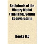 Recipients of the Victory Medal : Sonthi Boonyaratglin, Plaek Pibulsonggram, Sarit Thanarat, Thanom Kittikachorn, Phot Phahonyothin by , 9781156248867