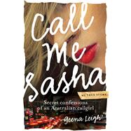 Call Me Sasha: Secret Confessions of an Australian Callgirl by Leigh, Geena, 9781743318867
