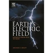 The Earth's Electric Field: Sources from Sun to Mud by Kelley, Michael C.; Holzworth, Robert H. (CON), 9780123978868