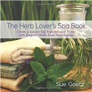 The Herb Lover's Spa Book by Goetz, Sue, 9780989268868