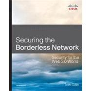 Securing the Borderless Network Security for the Web 2.0 World by Gillis, Tom, 9781587058868