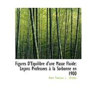 Figures D'Equilibre D'une Masse Fluide : LeAsons ProfessAces an la Sorbonne en 1900 by Poincarac, L. Dreyfus Henri, 9780554858869
