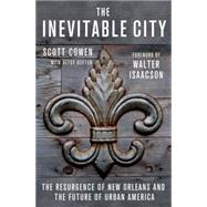 The Inevitable City The Resurgence of New Orleans and the Future of Urban America by Cowen, Scott; Seifter, Betsy; Isaacson, Walter, 9781137278869