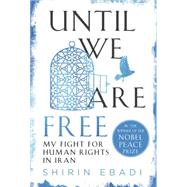 Until We Are Free by Ebadi, Shirin, 9780812998870