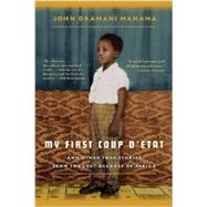My First Coup d'Etat And Other True Stories from the Lost Decades of Africa by Mahama, John Dramani, 9781608198870