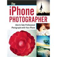 The iPhone Photographer How to Take Professional Photographs with Your iPhone by Fagans, Michael, 9781608958870
