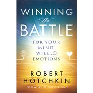 Winning the Battle for Your Mind, Will and Emotions by Hotchkin, Robert; King, Patricia, 9780800798871