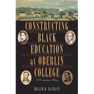 Constructing Black Education at Oberlin College by Baumann, Roland M., 9780821418871