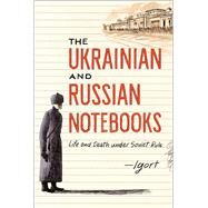 The Ukrainian and Russian Notebooks Life and Death Under Soviet Rule by Igort, 9781451678871