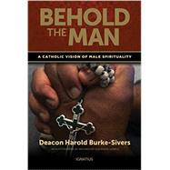 Behold the Man: A Catholic Vision of Male Spirituality by Burke-Sivers, Harold, 9781586178871