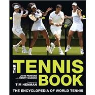 The Tennis Book The Encyclopedia of World Tennis by Parsons, John; Wancke, Henry; Henman, Tim, 9781780978871