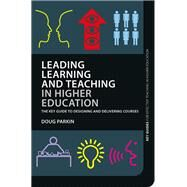 Leading Learning and Teaching in Higher Education: The Key Guide to Designing and Delivering Courses by Parkin; Doug, 9780415598873