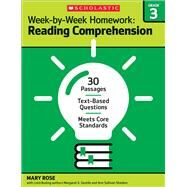 Week-by-Week Homework: Reading Comprehension Grade 3 30 Passages ? Text-based Questions ? Meets Core Standards by Rose, Mary; Rose, Mary C.; Gentile, Margaret S.; Sheldon, Ann Sullivan; Rose, Mary C; Gentile, Margaret S, 9780545668873