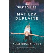 The Gilded Life of Matilda Duplaine by Brunkhorst, Alex, 9780778318873