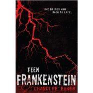 Teen Frankenstein: High School Horror by Baker, Chandler, 9781250068873