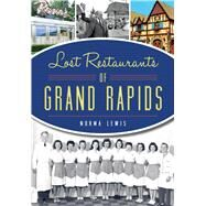 Lost Restaurants of Grand Rapids by Lewis, Norma, 9781467118873