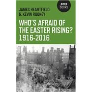 Who's Afraid of the Easter Rising? 1916-2016 by Heartfield, James; Rooney, Kevin, 9781782798873