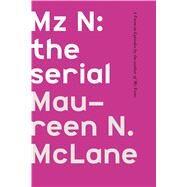 Mz N: the serial A Poem-in-Episodes by McLane, Maureen N., 9780374218874