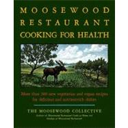The Moosewood Restaurant Cooking for Health; More Than 200 New Vegetarian and Vegan Recipes for Delicious and Nutrient-Rich Dishes by Moosewood Collective, 9781416548874