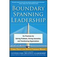 Boundary Spanning Leadership: Six Practices for Solving Problems, Driving Innovation, and Transforming Organizations by Ernst, Chris; Chrobot-Mason, Donna, 9780071638876
