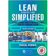 Lean Production Simplified, Third Edition: A Plain-Language Guide to the World's Most Powerful Production System by Dennis; Pascal, 9781498708876