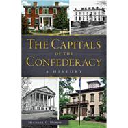 The Capitals of the Confederacy: A History by Hardy, Michael C., 9781626198876