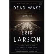 Dead Wake by Larson, Erik, 9780307408877