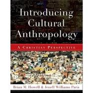 Introducing Cultural Anthropology : A Christian Perspective by Paris, Jenell, 9780801038877