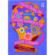 Understanding and Teaching Grammar in the Primary Classroom: Subject knowledge, ideas and activities by Lury; Josh, 9781138948877