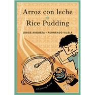 Arroz con leche / Rice Pudding Un poema para cocinar / A Cooking Poem by Argueta, Jorge; Vilela, Fernando, 9781554988877