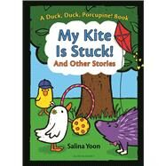 My Kite Is Stuck! and Other Stories by Yoon, Salina, 9781619638877