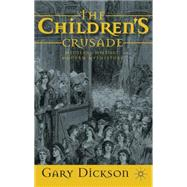 The Children's Crusade Medieval History, Modern Mythistory by Dickson, Gary, 9780230248878