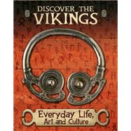 Discover the Vikings: Everyday Life, Art and Culture by Miles, John, 9781445148878