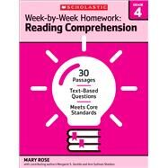 Week-by-Week Homework: Reading Comprehension Grade 4 30 Passages ? Text-based Questions ? Meets Core Standards by Rose, Mary; Rose, Mary C.; Gentile, Margaret S.; Sheldon, Ann Sullivan; Rose, Mary C; Gentile, Margaret S, 9780545668880