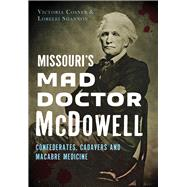 Missouri's Mad Doctor McDowell by Cosner, Victoria; Shannon, Lorelei, 9781467118880