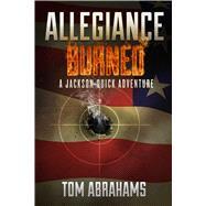 Allegiance Burned by Abrahams, Tom, 9781618688880