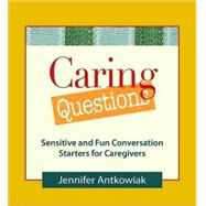 Caring Questions: Sensitive and Fun Conversation Starters for Caregivers by Antkowiak, Jennifer, 9780980028881