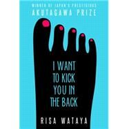 I Want to Kick You in the Back by Wataya, Risa, 9781935548881