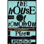 The House of Tomorrow by Bognanni, Peter, 9780425238882
