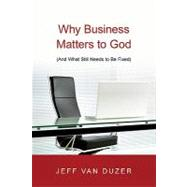 Why Business Matters to God: And What Still Needs to Be Fixed by Van Duzer, Jeff, 9780830838882