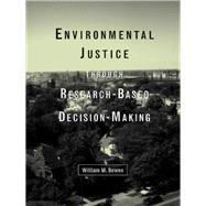 Environmental Justice Through Research-Based Decision-Making by Bowen,William M., 9781138968882