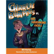 Charlie Bumpers Vs. the Squeaking Skull by Harley, Bill; Gustavson, Adam, 9781561458882