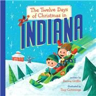 The Twelve Days of Christmas in Indiana by Griffin, Donna; Cummings, Troy, 9781454908883
