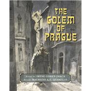 The Golem of Prague by Cohen-Janca, Irène; Quarello, Maurizio A.C.; Waisberg, Brigitte, 9781554518883