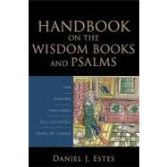 Handbook on the Wisdom Books and Psalms: Job, Psalms, Proverbs, Ecclesiastes, Song of Songs by Estes, Daniel J., 9780801038884