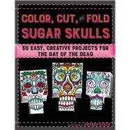 Color, Cut, and Fold Sugar Skulls by Brack, Amanda, 9781510708884